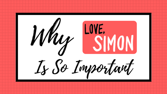 Why Love, Simon Is So Important